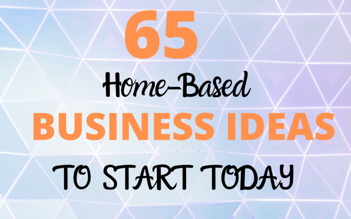 65 Business Ideas to start from home in 2021