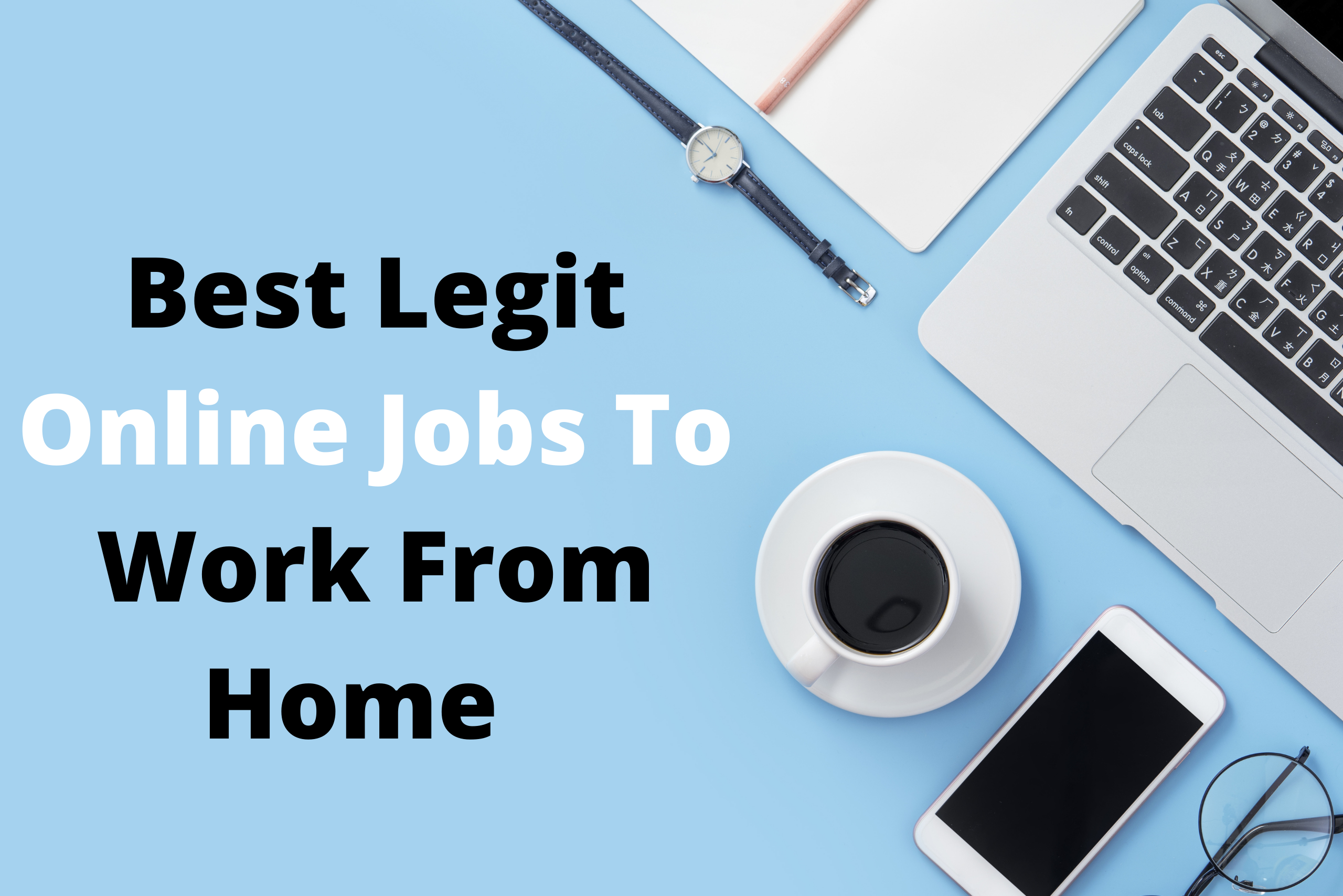 Best Legit Online Jobs to Work From Home that are Flexible and Pay Well (2021)