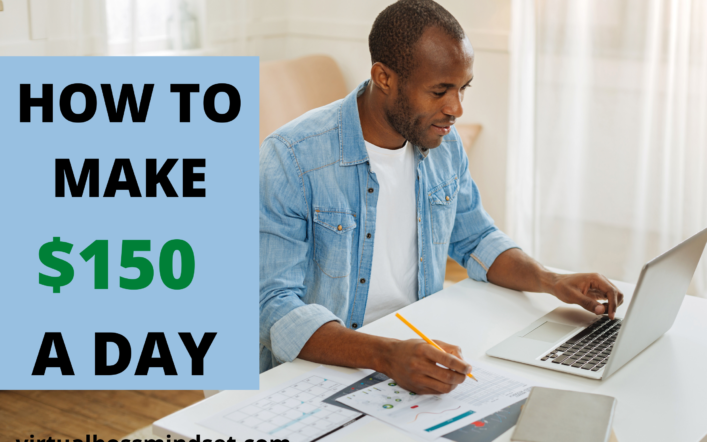 How to Make $150 a day Working From Home: 6 ways to make 150 dollars Now